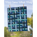 Additional Images for Mini Come What May Pattern