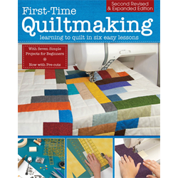 First Time Quiltmaking Learning to Quilt in Six Easy Lessons