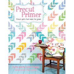 Precut Primer - Precut Quilts that Make the Grade